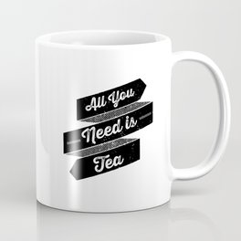 All You Need is Tea Coffee Mug