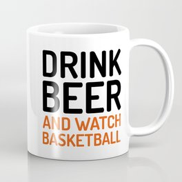 Drink Beer Watch Basketball Sports Quote Coffee Mug