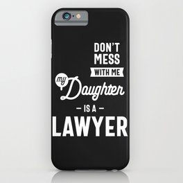 Don't Mess With Me My Daughter Is A Lawyer iPhone Case