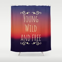 Young Wild and Free Shower Curtain