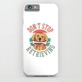 Don't Stop Retrieving iPhone Case