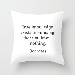 True knowledge exists in knowing that you know nothing - Socrates Throw Pillow