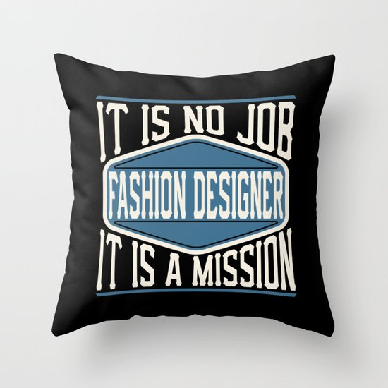Fashion Designer It Is No Job It Is A Mission Throw Pillow By Wobbel Society6