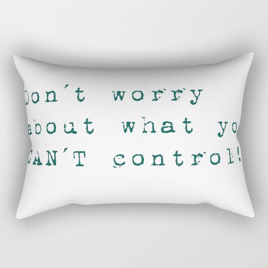 Don´t worry about- what you can´t control - Wise Saying on #Society6 Rectangular Pillow