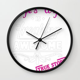 MY WIFE'S WIFE IS FREAKING AWESOME Wall Clock