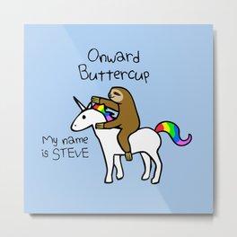 Onward Buttercup! My Name Is STEVE (Sloth Riding Unicorn) Metal Print