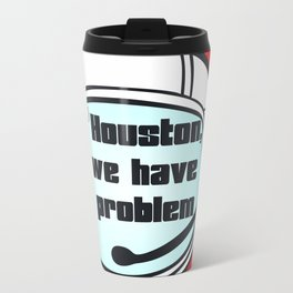 Houston Problem Travel Mug
