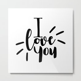 I Love You | Black And White Typography Metal Print