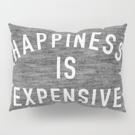 Happiness is Expensive Pillow Sham