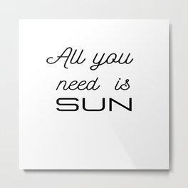 All you need is sun Metal Print