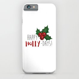 Happy Holly-Days! iPhone Case