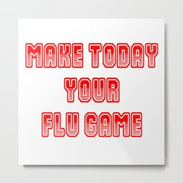 Make Today Your Flu Game Metal Print