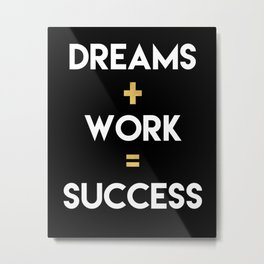 DREAMS PLUS WORK EQUALS SUCCESS Metal Print