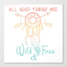 All Good Things Are Wild & Free Canvas Print