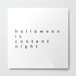 halloween is content night Metal Print