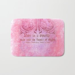 Love is a smoke - Romeo & Juliet Shakespeare Love Quotes Bath Mat