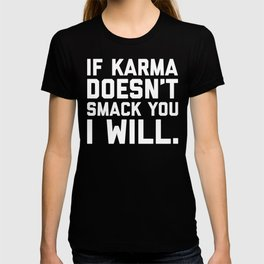Karma Smack You Funny Quote T-shirt