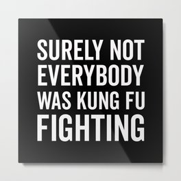 Kung Fu Fighting, Funny Saying Metal Print