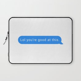 Lol you're good at this Laptop Sleeve