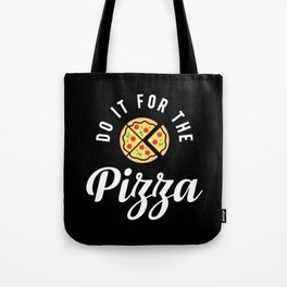 Do It For The Pizza Tote Bag