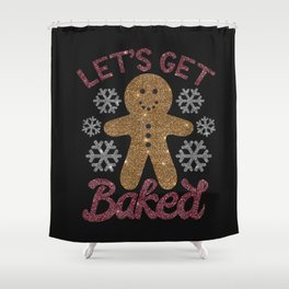 Let's Get Baked, Funny, Christmas, Quote Shower Curtain