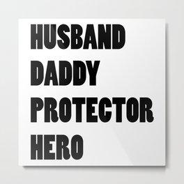 Husband Daddy Protector Hero Dad Gift Metal Print