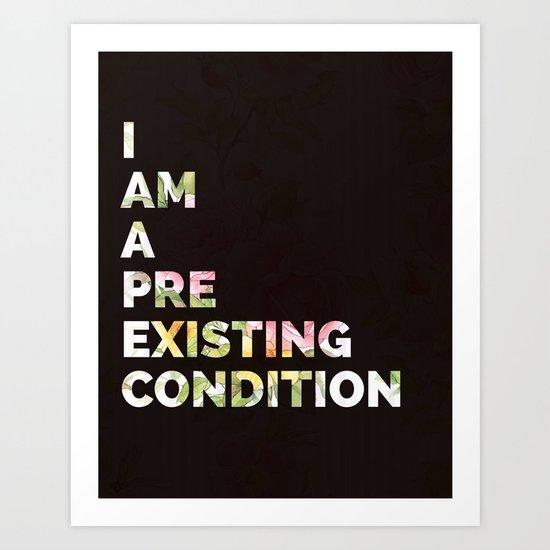 I am a preexisting condition. Art Print