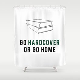 Go Hardcover or Go Home Shower Curtain