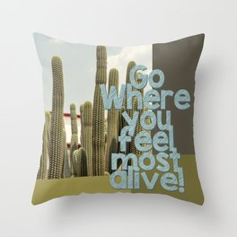 Go where you feel most alive! Throw Pillow