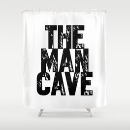 The Man Cave (black text on white) Shower Curtain