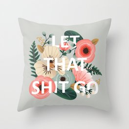 LET THAT SHIT GO - Sweary Floral Throw Pillow
