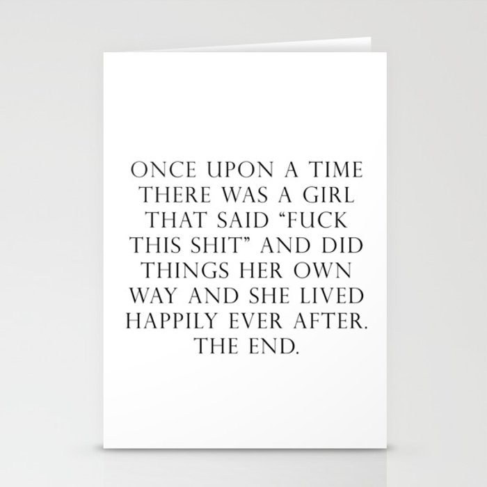 Once upon a time she said fuck this Stationery Cards