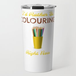 I'd Rather Be Colouring Right Now Travel Mug