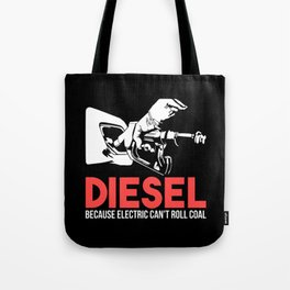 Diesel Because Electric Can't Roll Coal Funny Truck Trucker Mechanics Gift Tote Bag