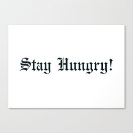 Stay Hungry! Canvas Print