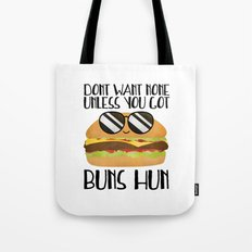 Don't Want None Unless You Got Buns Hun Tote Bag