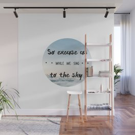 So excuse us while we sing to the sky - design Wall Mural