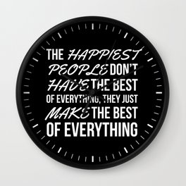 The Happiest People Don't Have the Best of Everything, They Just Make the Best of Everything (Black) Wall Clock