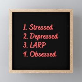 Stressed. Depressed. LARP. Obsessed. Framed Mini Art Print