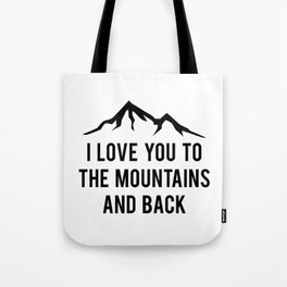 I Love You To The Mountains And Back Tote Bag
