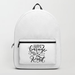 Handlettering calligraphy motivational quote: have courage and be kind Backpack
