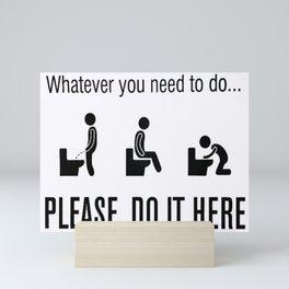 Bathroom Humor Print: Whatever you need to do .. PLEASE, DO IT HERE! Mini Art Print