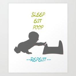Sleep, Eat, Poop; Repeat Art Print