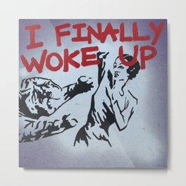 I Finally Woke Up Metal Print