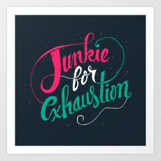 Junkie For Exhaustion Art Print