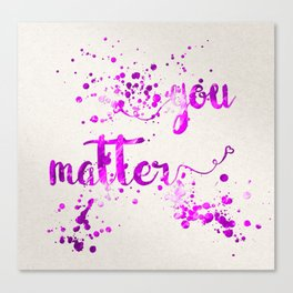 You Matter Canvas Print