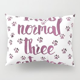 I was normal three cats ago Pillow Sham