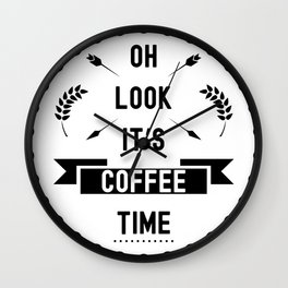 Oh look it's coffee time Wall Clock