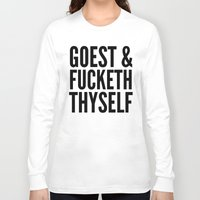sayings Long Sleeve T-shirts featuring GOEST AND FUCKETH THYSELF by CreativeAngel