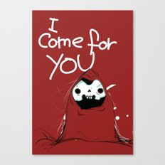 I come for you Canvas Print